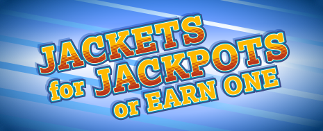 JACKETS FOR JACKPOTS or Earn One